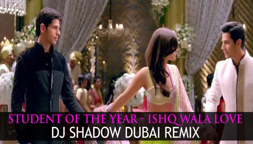 Student Of The Year Ishq Wala Love Dj Shadow Dubai Remix Downloads4djs India S No 1 Online Dj Portal